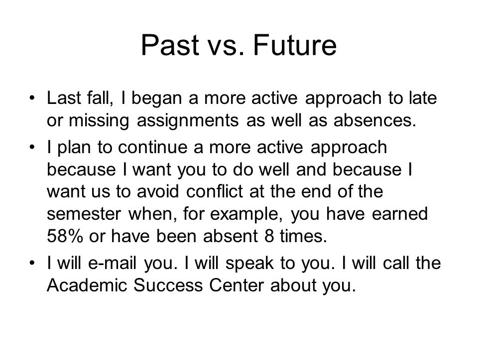 Past vs. Future Last fall, I began a more active approach to late or missing assignments as well as absences.