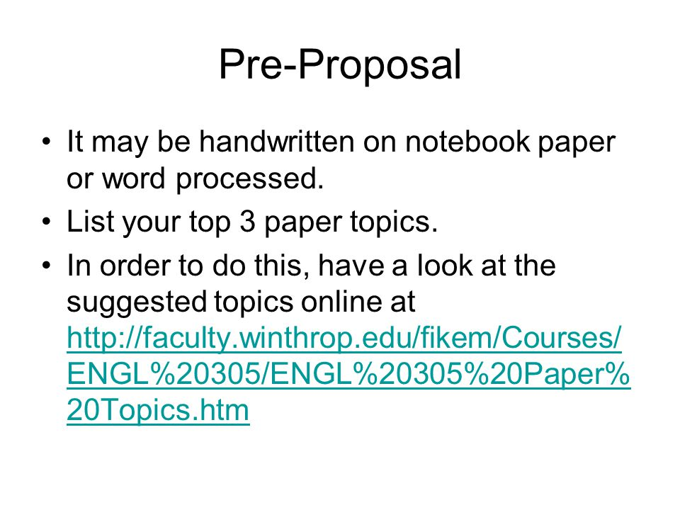 Pre-Proposal It may be handwritten on notebook paper or word processed. List your top 3 paper topics.