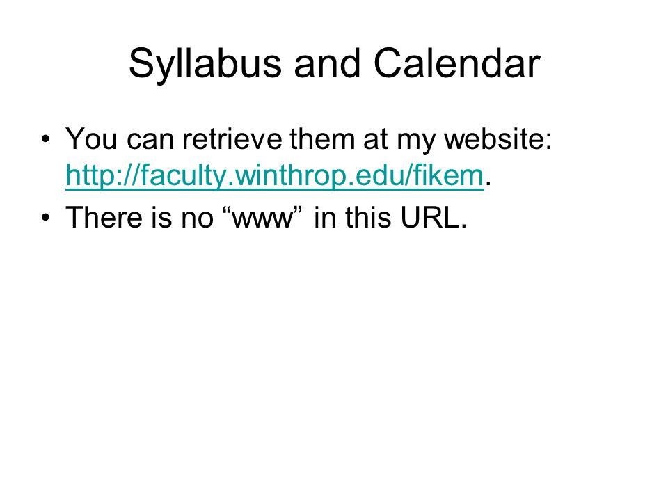 Syllabus and Calendar You can retrieve them at my website: http://faculty.winthrop.edu/fikem.