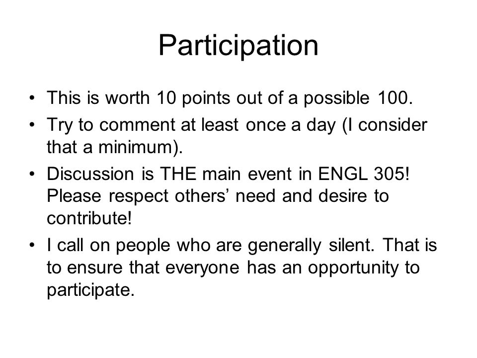 Participation This is worth 10 points out of a possible 100.