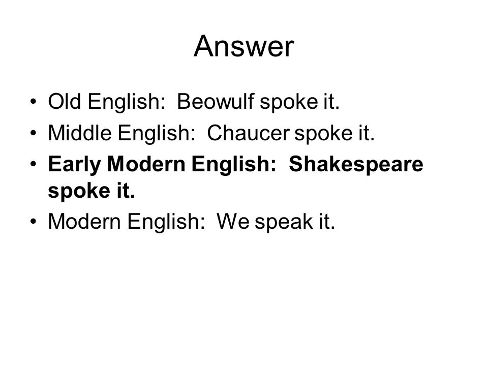 Answer Old English: Beowulf spoke it.