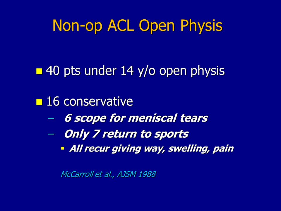 Non-op ACL Open Physis 40 pts under 14 y/o open physis 16 conservative