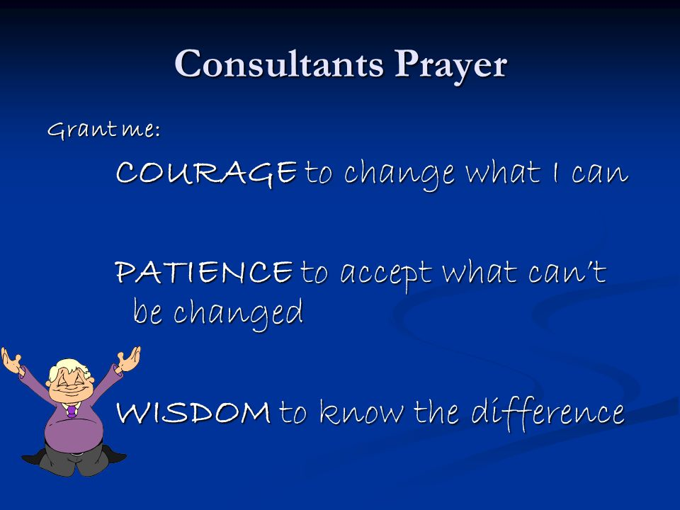 Consultants Prayer COURAGE to change what I can