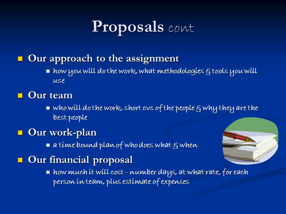 Proposals cont Our approach to the assignment Our team Our work-plan