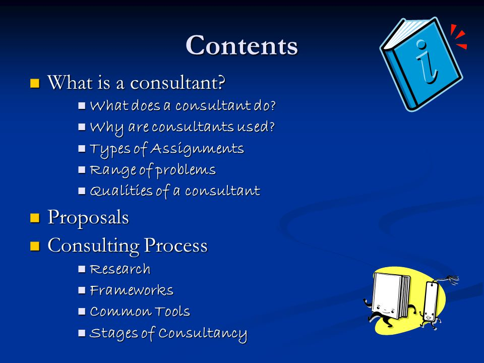 Contents What is a consultant Proposals Consulting Process