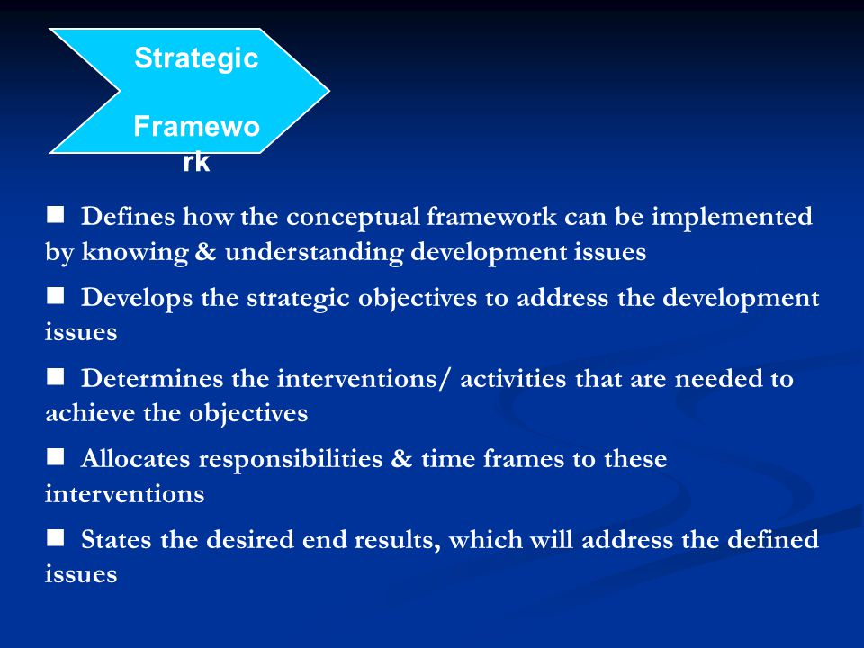 Strategic Framework. Defines how the conceptual framework can be implemented by knowing & understanding development issues.