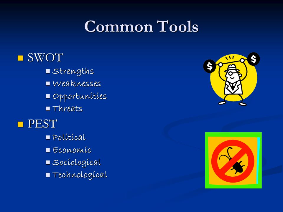 Common Tools SWOT PEST Strengths Weaknesses Opportunities Threats