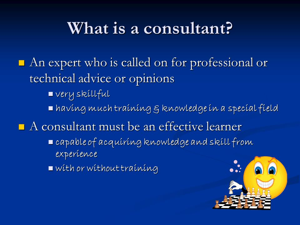 What is a consultant An expert who is called on for professional or technical advice or opinions. very skillful.