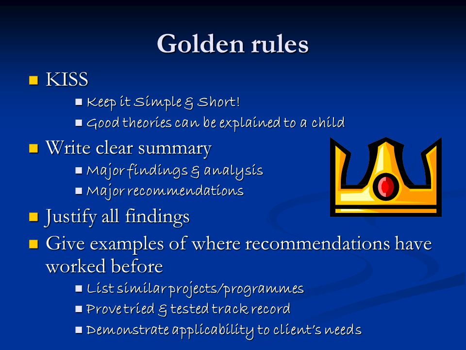 Golden rules KISS Write clear summary Justify all findings