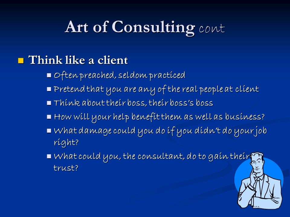 Art of Consulting cont Think like a client