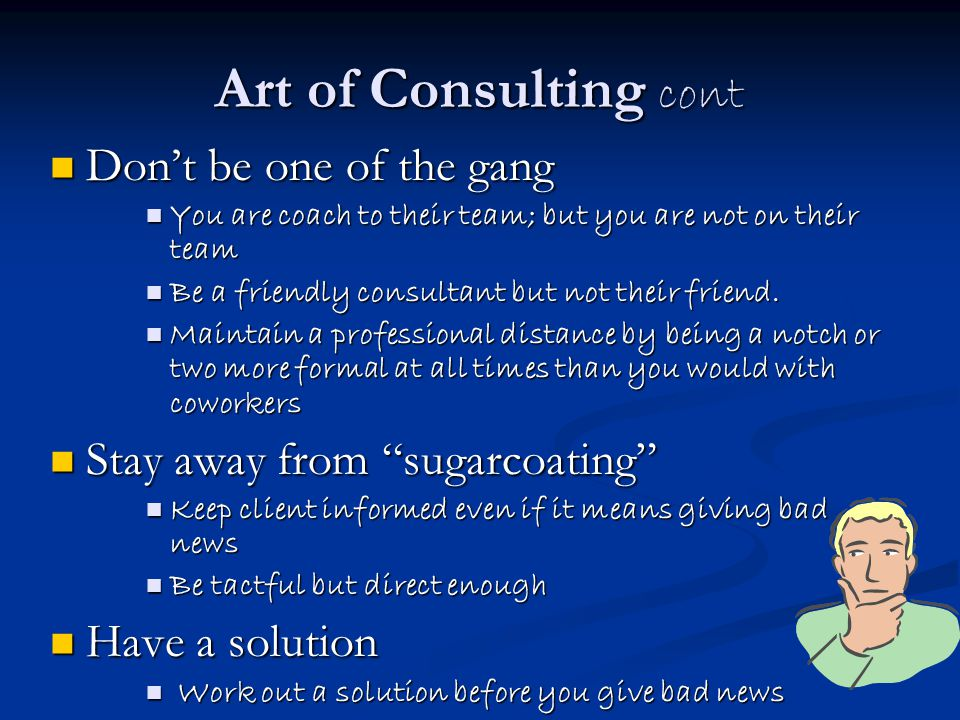 Art of Consulting cont Don't be one of the gang