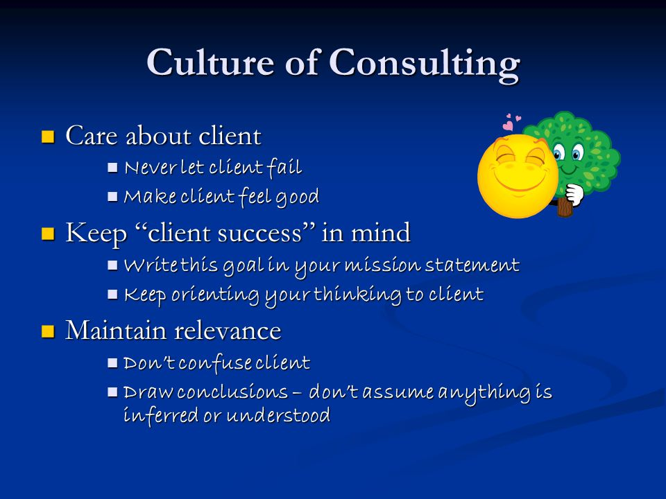 Culture of Consulting Care about client Keep client success in mind