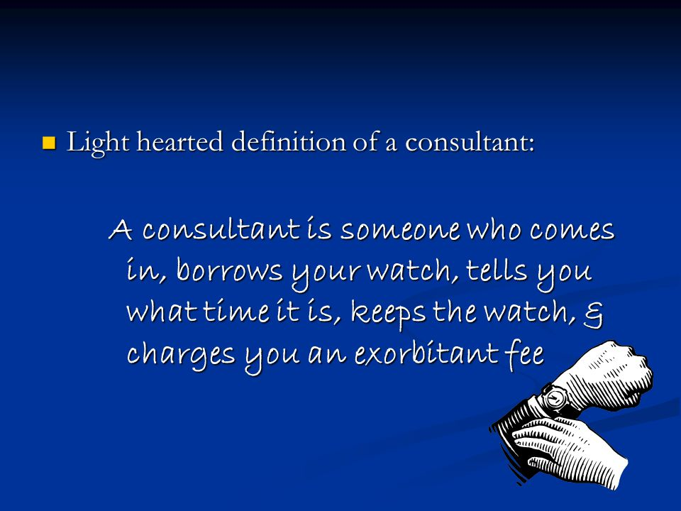 Light hearted definition of a consultant: