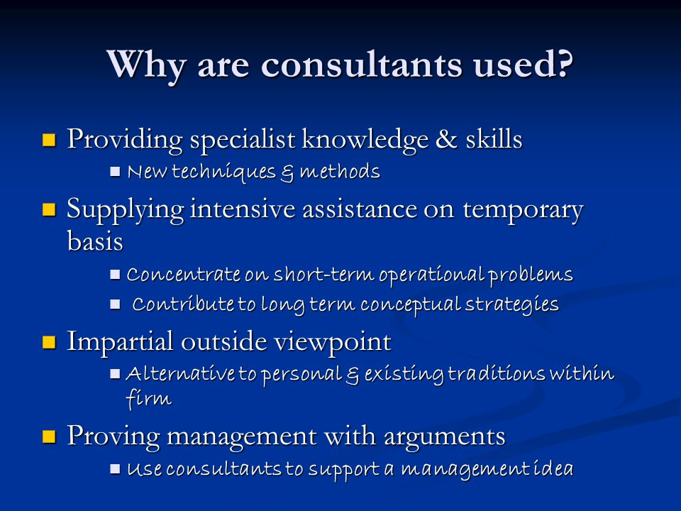 Why are consultants used