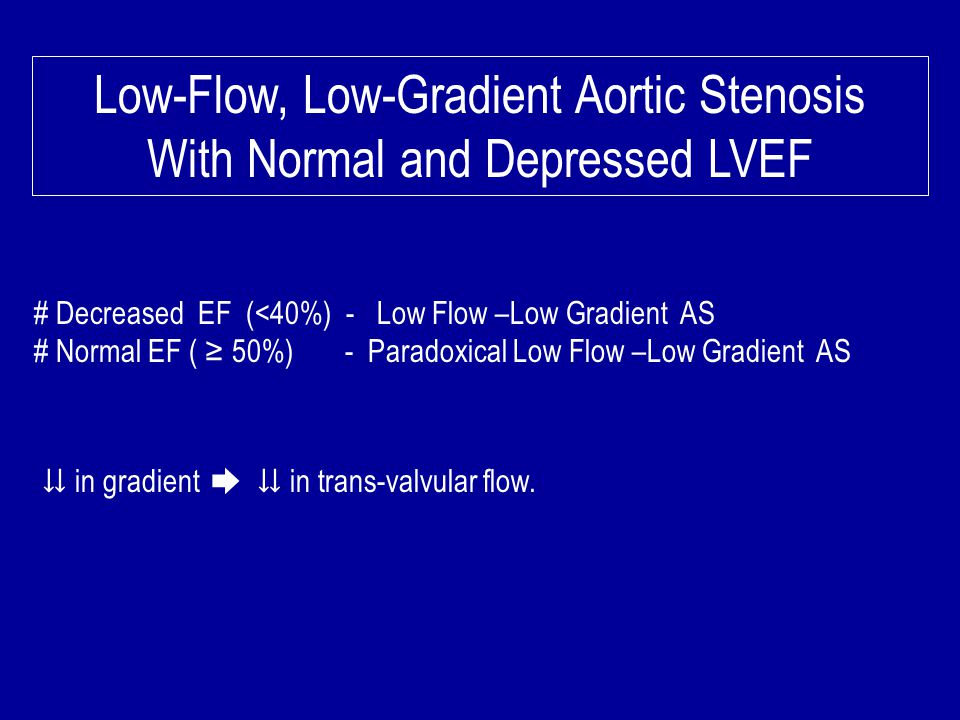 Low-Flow, Low-Gradient Aortic Stenosis With Normal and Depressed LVEF
