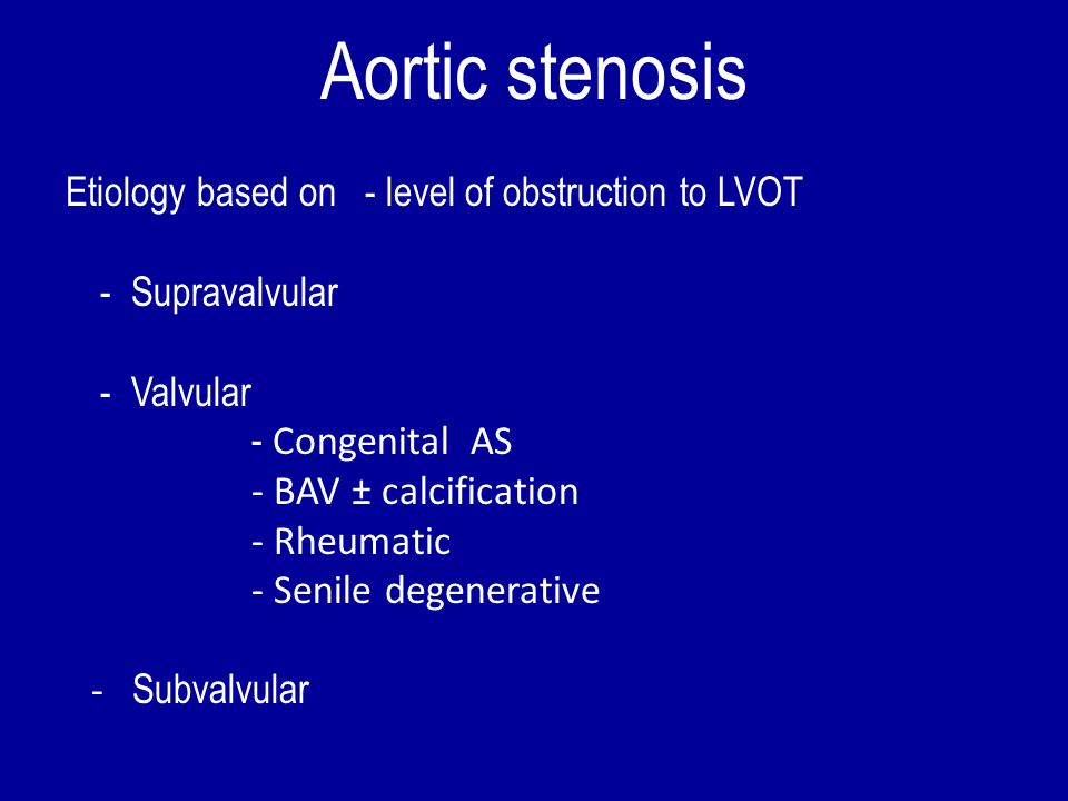 Aortic stenosis Etiology based on - level of obstruction to LVOT