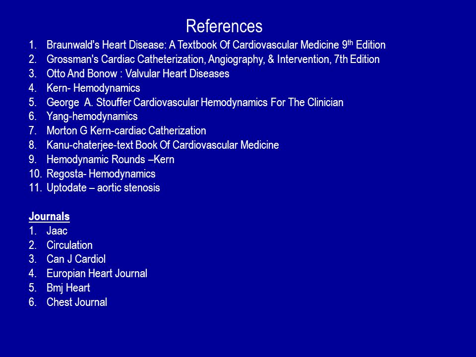 References Braunwald s Heart Disease: A Textbook Of Cardiovascular Medicine 9th Edition.