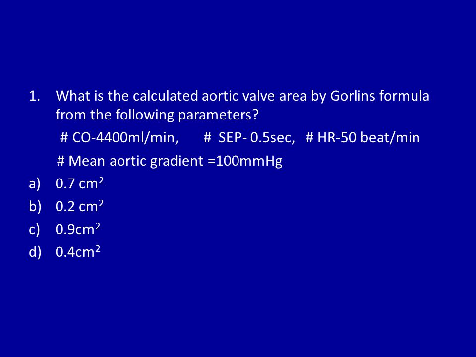 What is the calculated aortic valve area by Gorlins formula from the following parameters