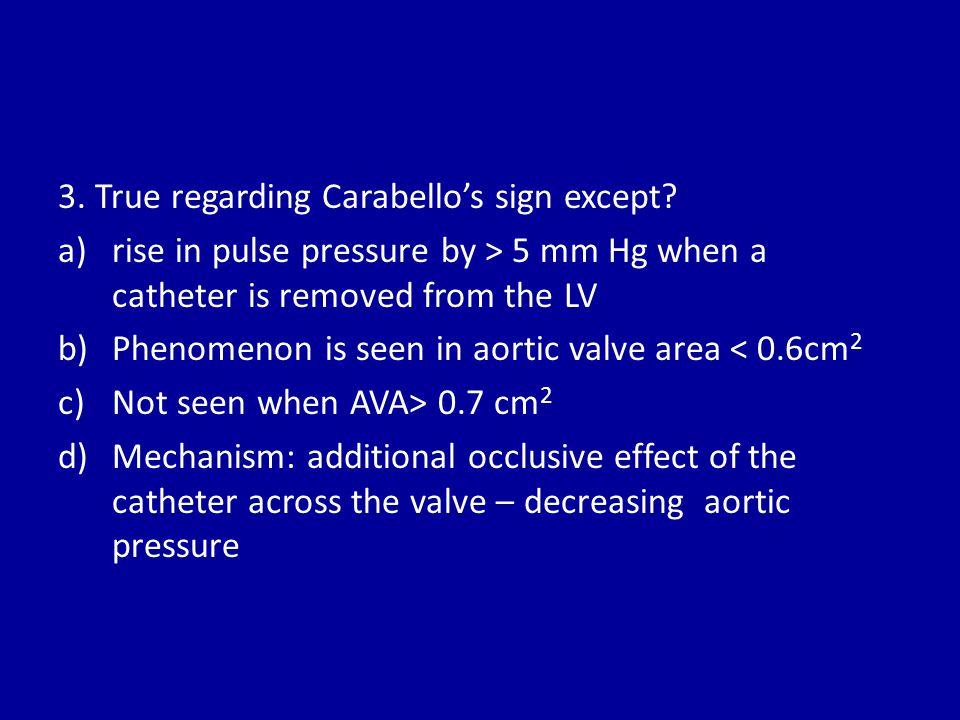 3. True regarding Carabello's sign except