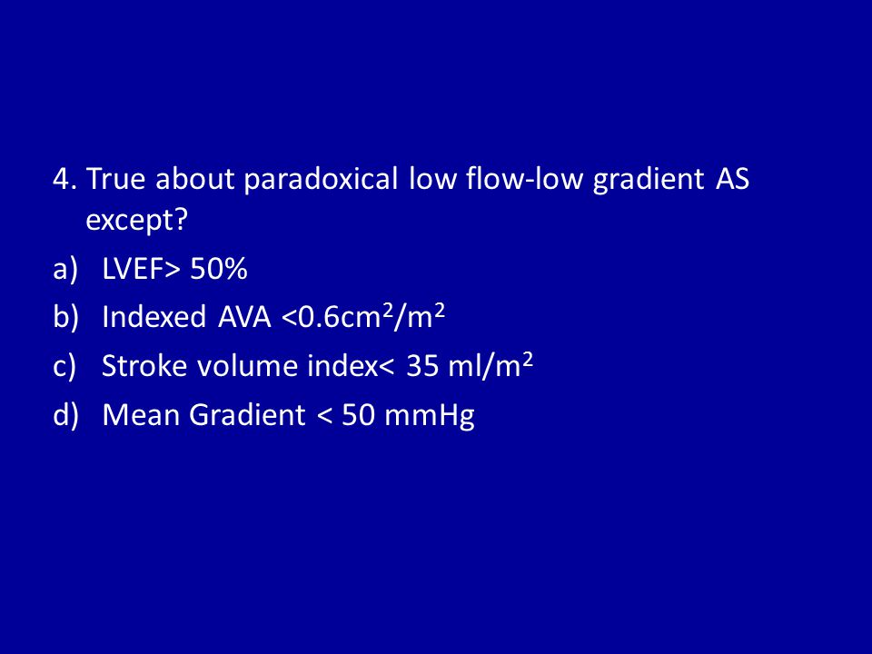 4. True about paradoxical low flow-low gradient AS except
