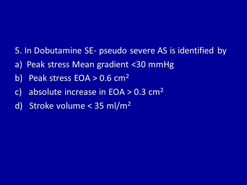 5. In Dobutamine SE- pseudo severe AS is identified by