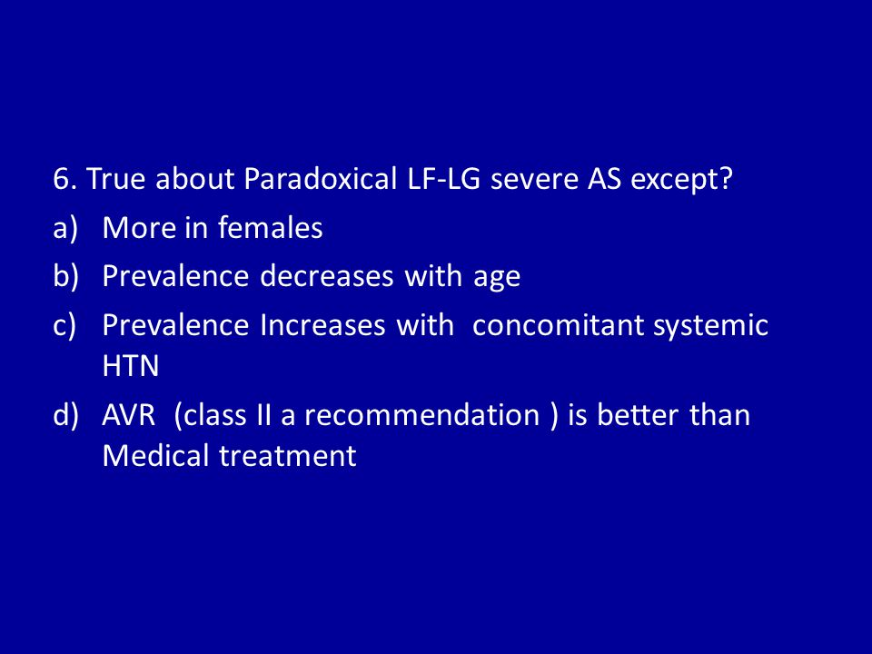 6. True about Paradoxical LF-LG severe AS except
