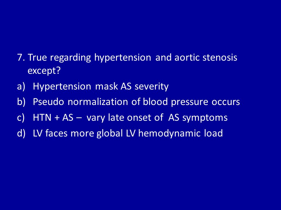 7. True regarding hypertension and aortic stenosis except