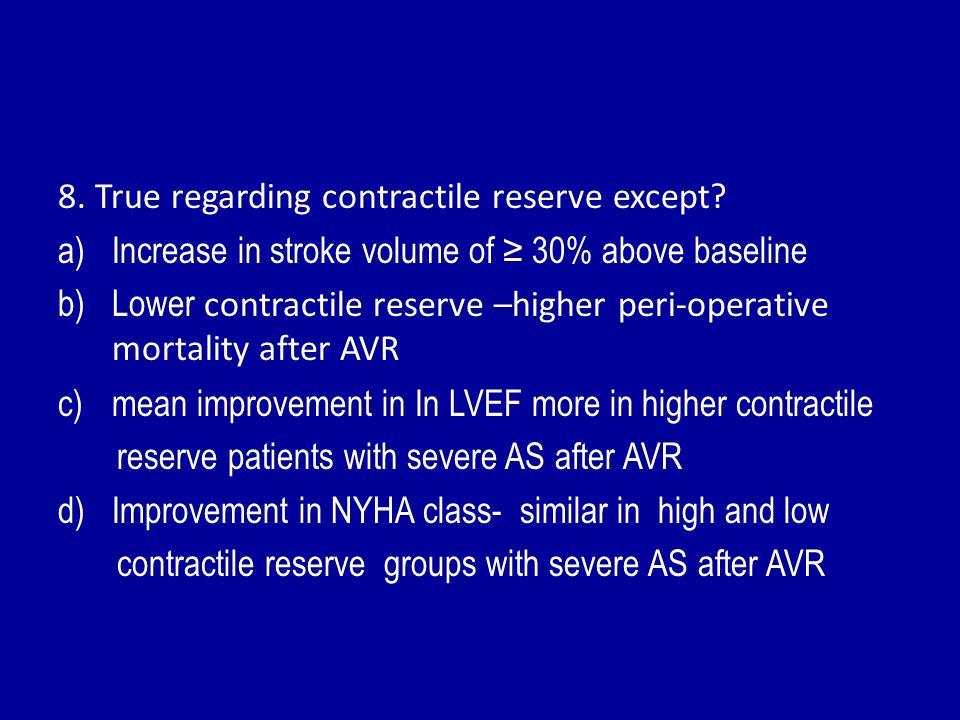 8. True regarding contractile reserve except