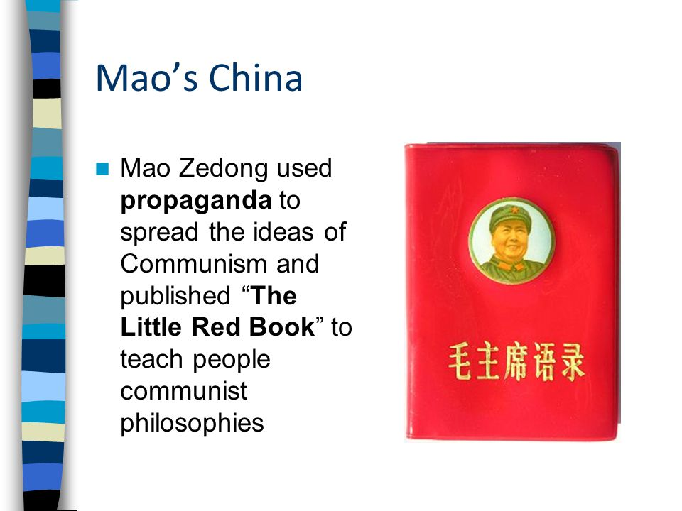 Mao's China Mao Zedong used propaganda to spread the ideas of Communism and published The Little Red Book to teach people communist philosophies.