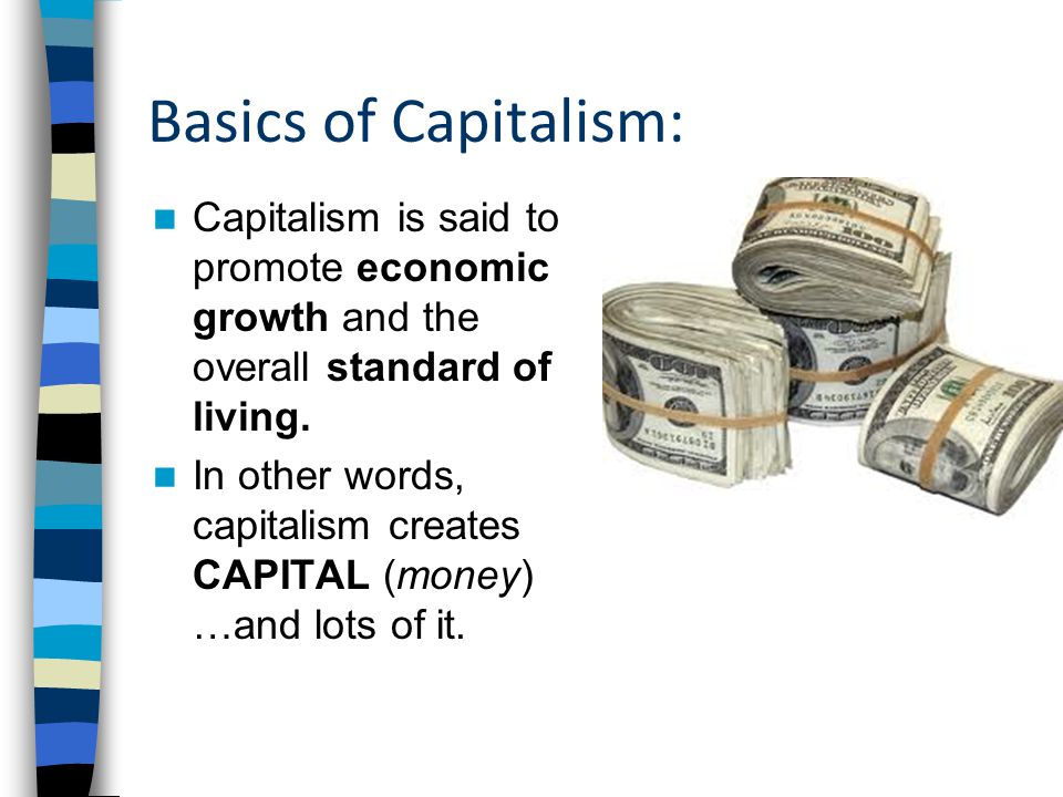 Basics of Capitalism: Capitalism is said to promote economic growth and the overall standard of living.