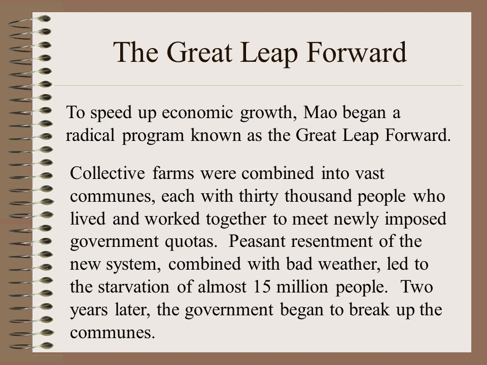The Great Leap Forward To speed up economic growth, Mao began a radical program known as the Great Leap Forward.