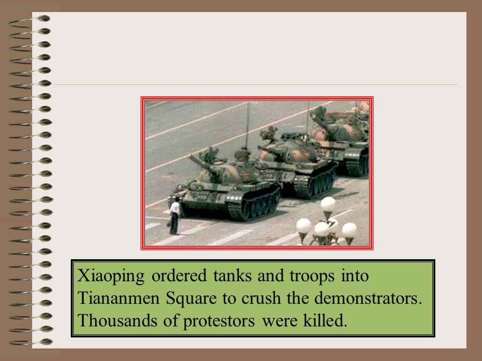 Xiaoping ordered tanks and troops into Tiananmen Square to crush the demonstrators.