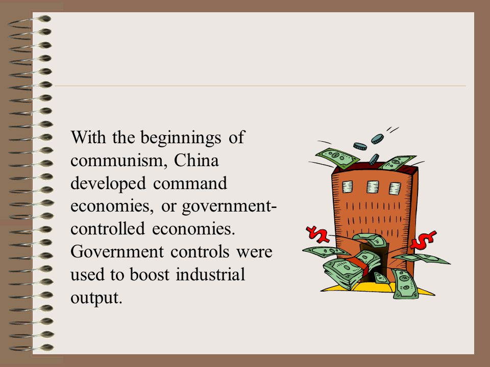 With the beginnings of communism, China developed command economies, or government-controlled economies.