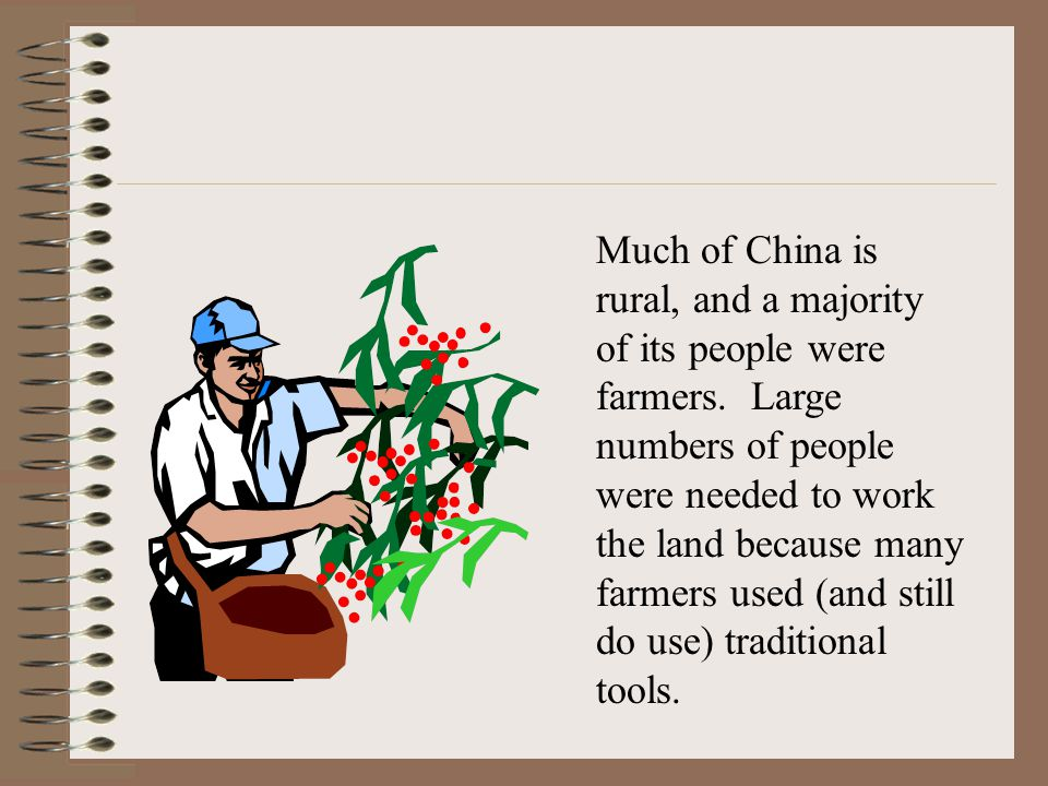 Much of China is rural, and a majority of its people were farmers