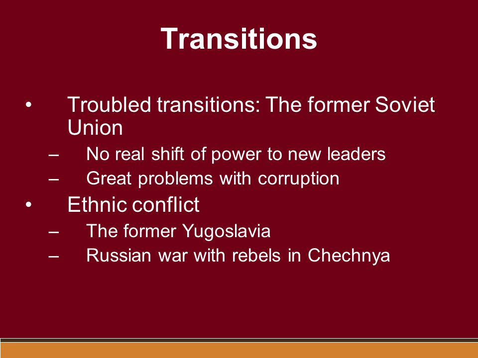 Transitions Troubled transitions: The former Soviet Union