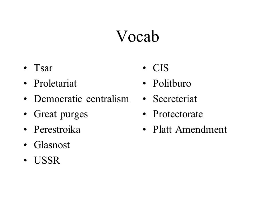 Vocab Tsar Proletariat Democratic centralism Great purges Perestroika