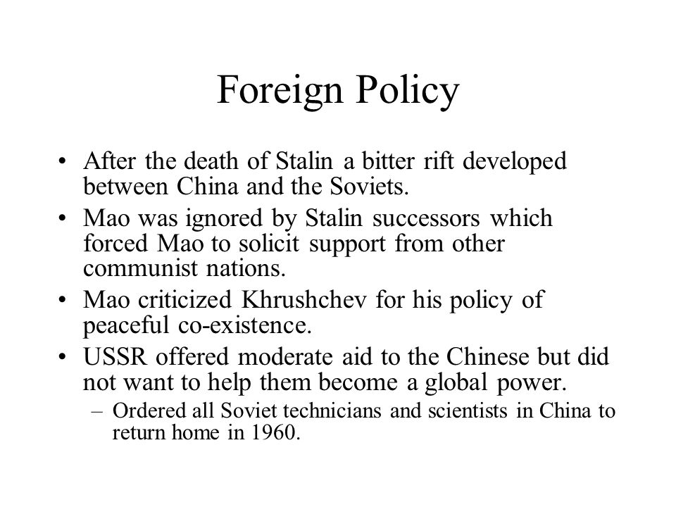 Foreign Policy After the death of Stalin a bitter rift developed between China and the Soviets.