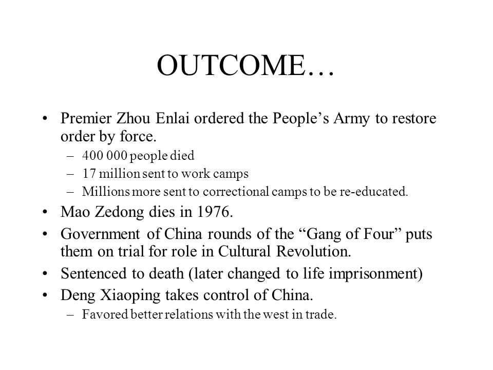 OUTCOME… Premier Zhou Enlai ordered the People's Army to restore order by force. 400 000 people died.