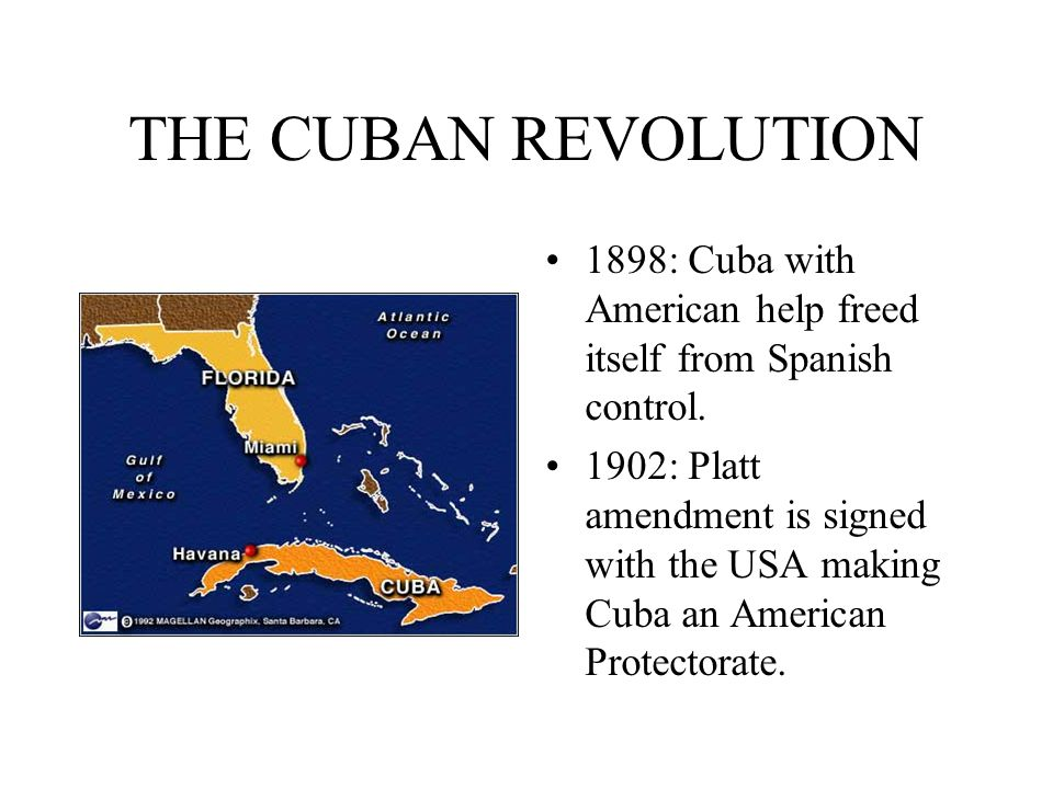 THE CUBAN REVOLUTION 1898: Cuba with American help freed itself from Spanish control.