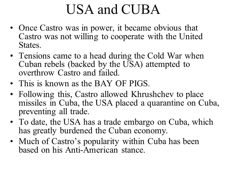 USA and CUBA Once Castro was in power, it became obvious that Castro was not willing to cooperate with the United States.