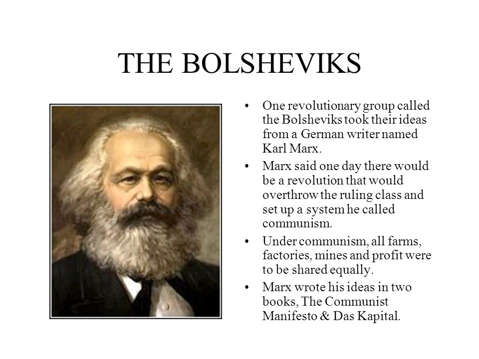 THE BOLSHEVIKS One revolutionary group called the Bolsheviks took their ideas from a German writer named Karl Marx.