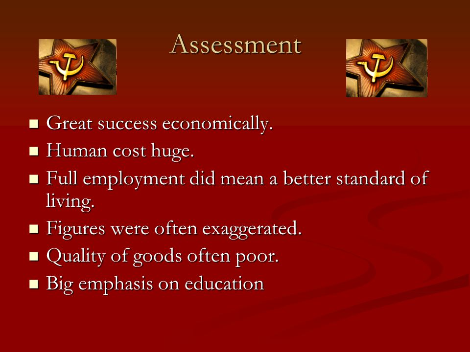 Assessment Great success economically. Human cost huge.