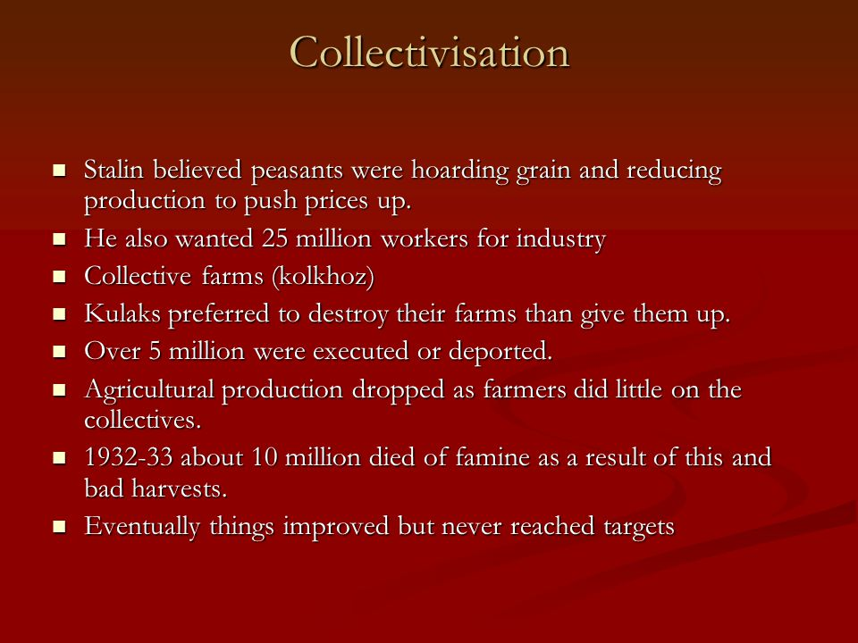 Collectivisation Stalin believed peasants were hoarding grain and reducing production to push prices up.