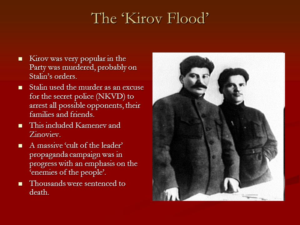 The 'Kirov Flood' Kirov was very popular in the Party was murdered, probably on Stalin's orders.