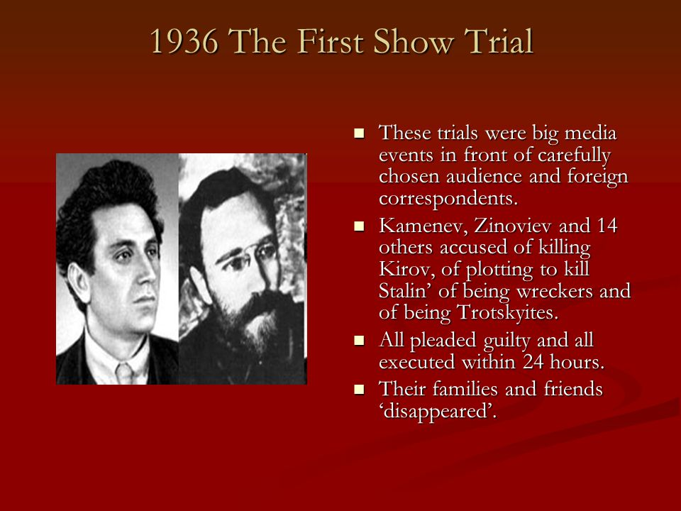 1936 The First Show Trial These trials were big media events in front of carefully chosen audience and foreign correspondents.