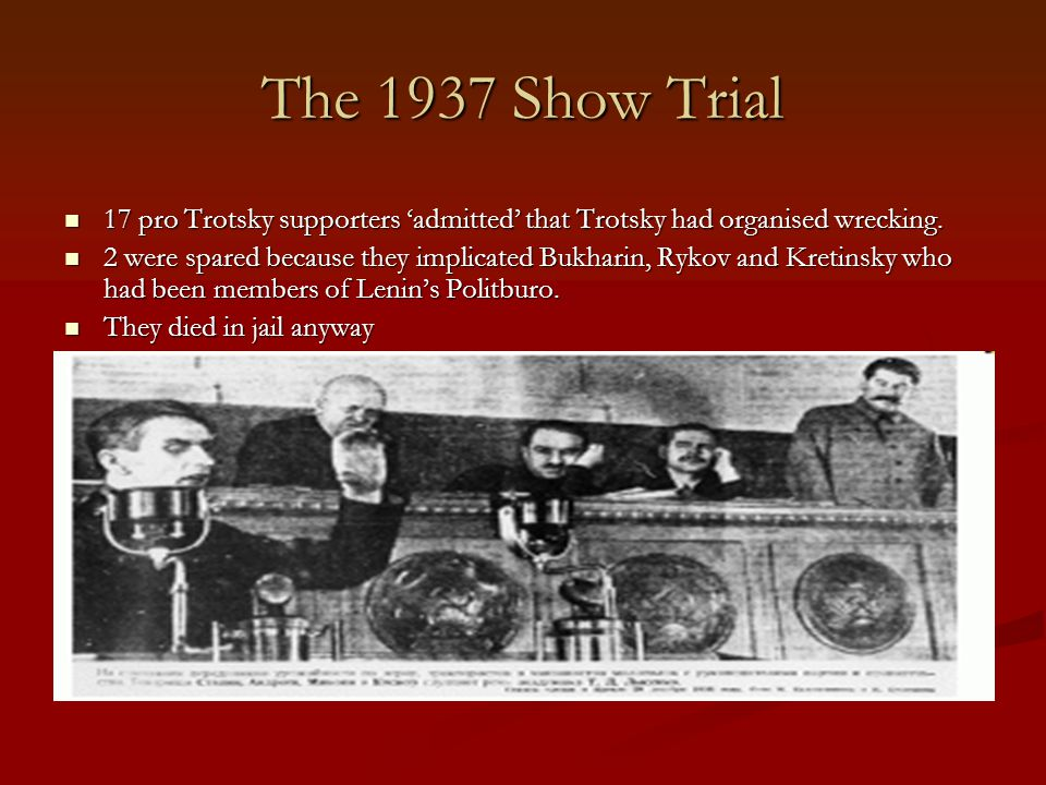 The 1937 Show Trial 17 pro Trotsky supporters 'admitted' that Trotsky had organised wrecking.