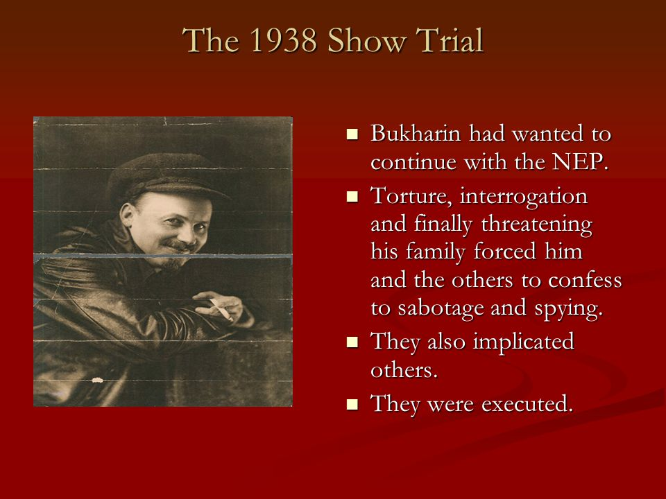 The 1938 Show Trial Bukharin had wanted to continue with the NEP.