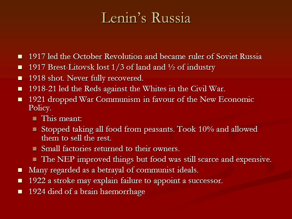 Lenin's Russia 1917 led the October Revolution and became ruler of Soviet Russia. 1917 Brest-Litovsk lost 1/3 of land and ½ of industry.
