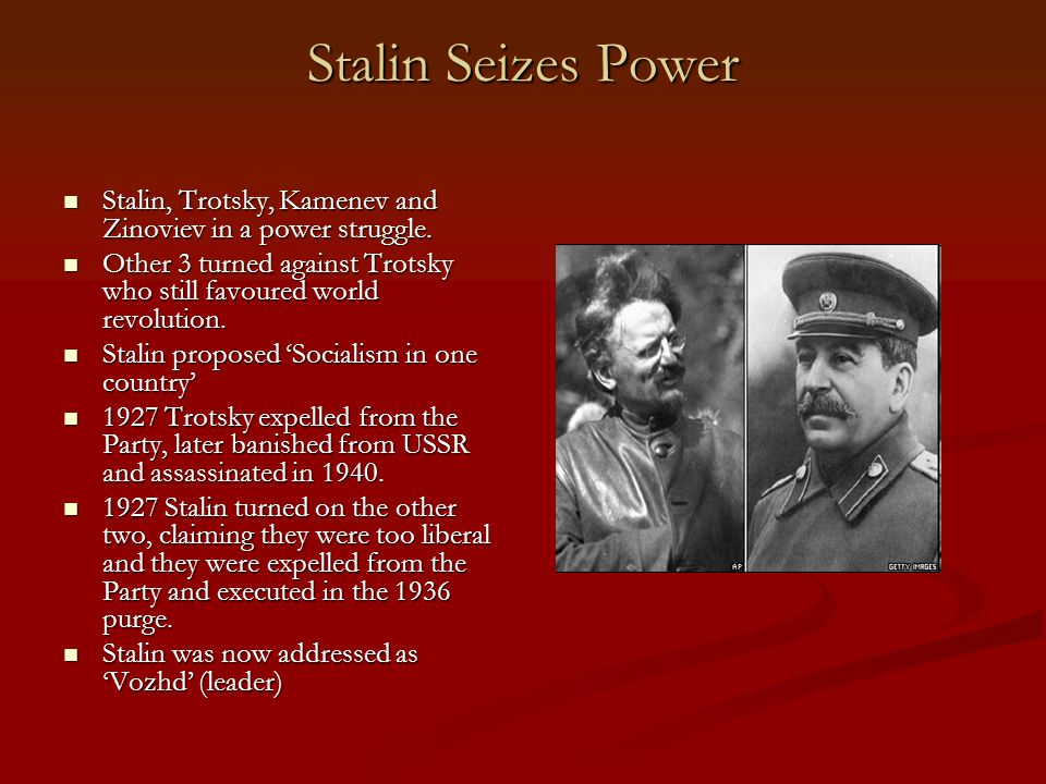 Stalin Seizes Power Stalin, Trotsky, Kamenev and Zinoviev in a power struggle. Other 3 turned against Trotsky who still favoured world revolution.