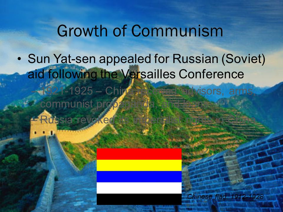 Growth of Communism Sun Yat-sen appealed for Russian (Soviet) aid following the Versailles Conference.